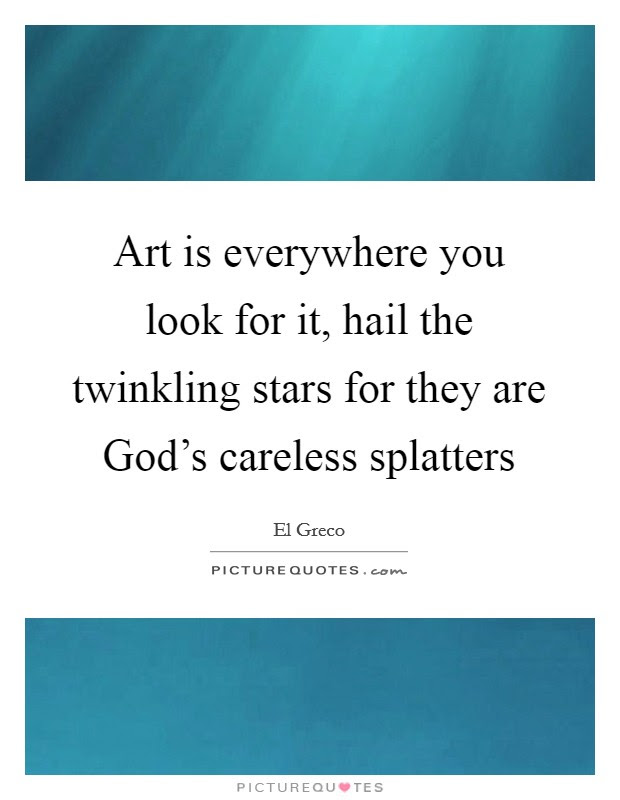 Art Is Everywhere You Look For It Hail The Twinkling Stars For
