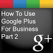 how to use google plus for business part 2