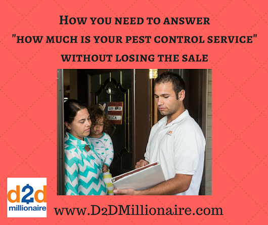 "How you need to answer ""how much is your pest control service"" without losing the sale - D2D Millionaire"