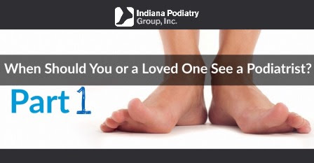 Part 1  When should you or a loved one see a Podiatrist?