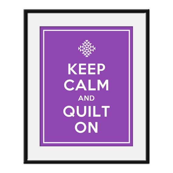 Keep Calm and QUILT ON - 11x14 Quilting Design Art Print Poster (any color) - Buy 3 and get 1 FREE