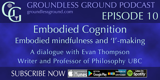 GG Episode 10: Evan Thompson on Embodied Cognition