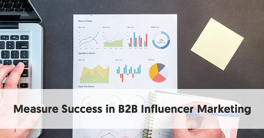 How to Measure Success in B2B Influencer Marketing