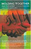 Holding Together: Gospel,Church and Spirit-the essentials of Christian indentity: Gospel, Church and Spirit - The Essentials of Christian Identity