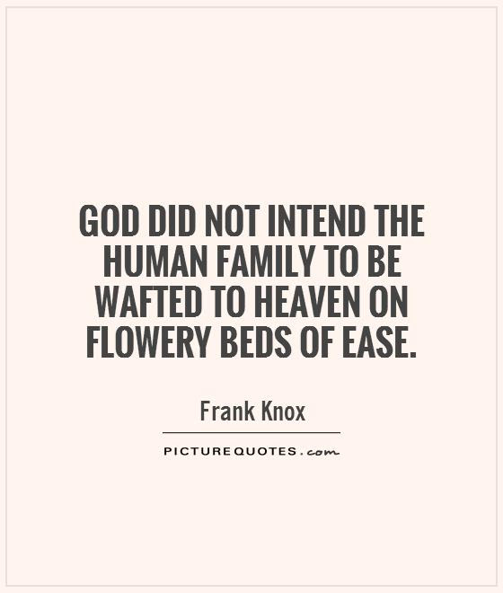 God Did Not Intend The Human Family To Be Wafted To Heaven On