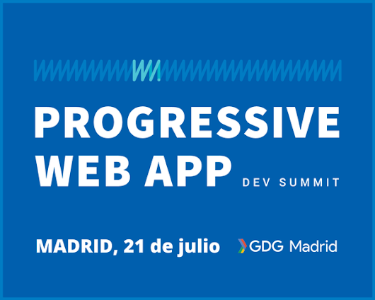 Progressive Web App Dev Summit Extended Madrid