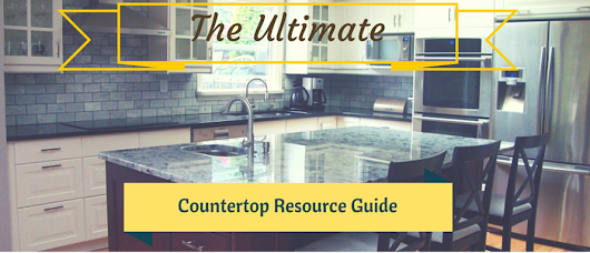 The Ultimate Countertop Resource Guide