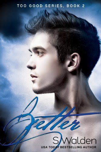 Better (Too Good series) by S. Walden