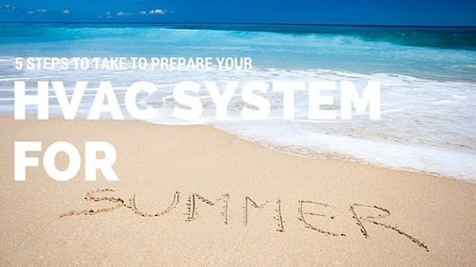 5 Steps To Take To Prepare Your HVAC System For Summer