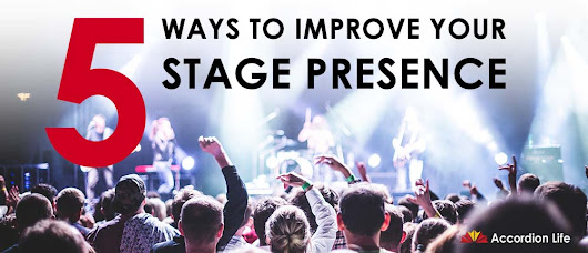 5 Ways to Improve Your Stage Presence - Accordion Life