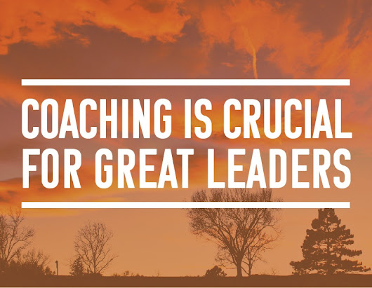 Coaching Is Crucial for Great Leaders