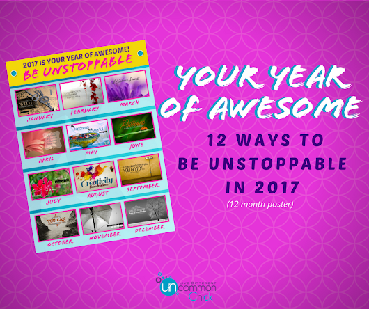 Your Year of Awesome: 12 Ways to Be Unstoppable - Uncommon Chick