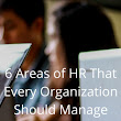 6 Areas of HR That Every Organization Should Manage — The Thriving Small Business