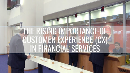 The Rising Importance of CX in Financial Services