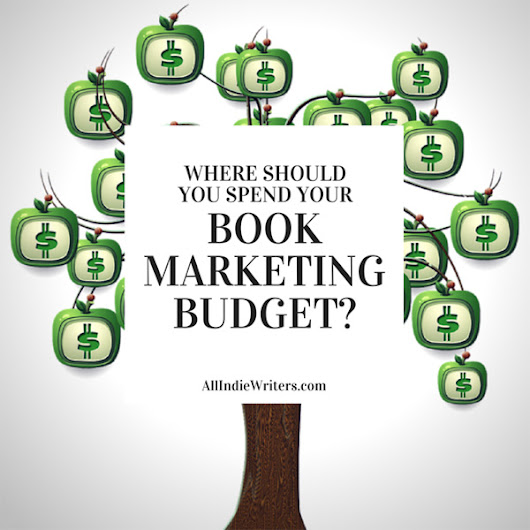 Where Should You Spend Your Book Marketing Budget?