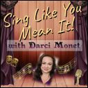 Sing Like You Mean It! with Darci Monet