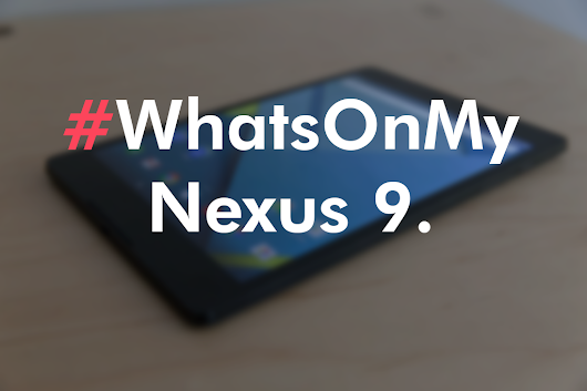 #WhatsOnMy: Tablet? Nexus 9 Review. Going strong in 2k17? – Metodix