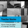 Teacher Stories: Stories from the Edges of Language Teaching