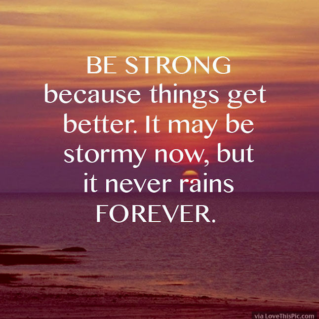 Be Strong Because Things Will Get Better Pictures Photos And