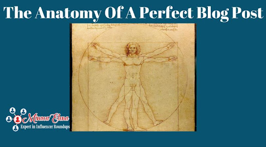 The Anatomy of a Perfect Blog Post - Top 12 Tips for a perfect blog post