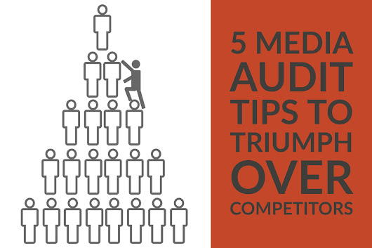 How Conducting a Media Audit Can Help You Triumph Over Competitors