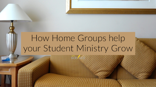How Home Groups help your Student Ministry Grow - YM Sidekick
