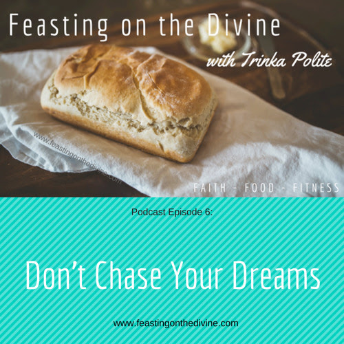 Feasting on the Divine! - Don't Chase Your Dreams by Feasting on the Divine ThePodcast