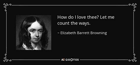 Elizabeth Barrett Browning quote: How do I love thee? Let