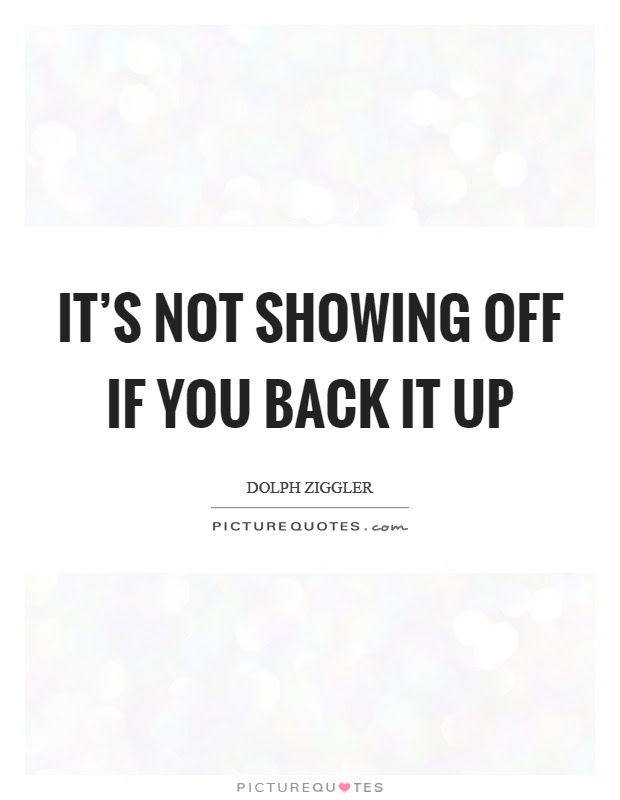 Its Not Showing Off If You Back It Up Picture Quotes