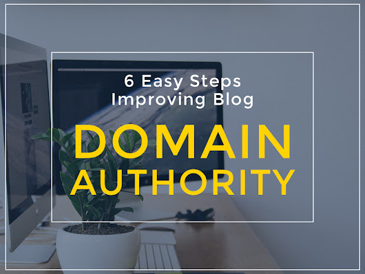 6 Easy Steps Help You Improving Blog Domain Authority - Megrisoft.co.uk