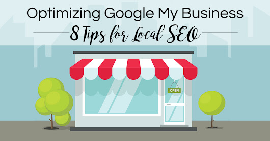 Optimizing Google My Business | 8 Tips for Local SEO