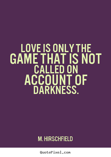 Love Quote Love Is Only The Game That Is Not Called On Account Of