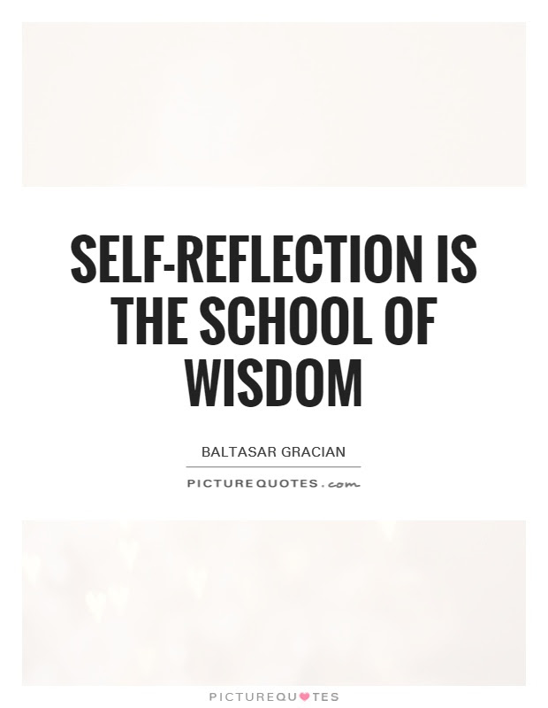 Selfreflection is the school of wisdom  Picture Quotes