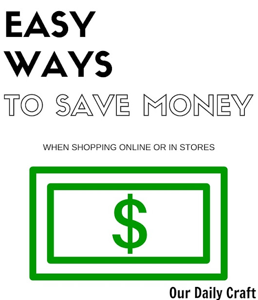 Easy Ways to Save Money Shopping Online and Elsewhere - Our Daily Craft