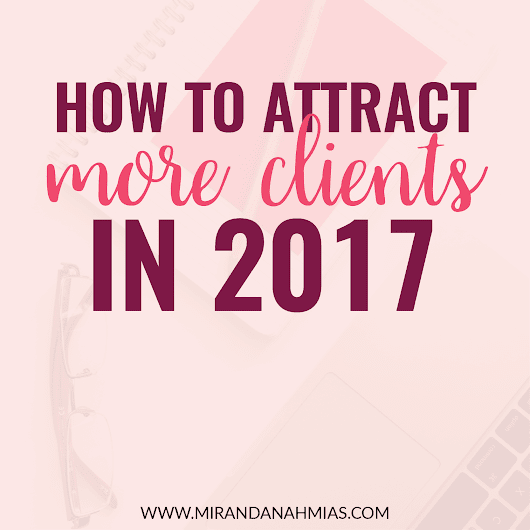 How to Attract More Clients in 2017 - MIRANDA NAHMIAS