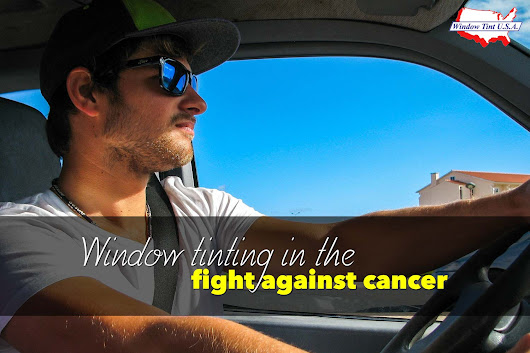 Window Tinting As The Powerful Cancer Fighting Weapon