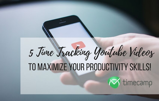 5 Time Tracking YouTube Videos To Maximize Your Productivity Skills! - TimeCamp