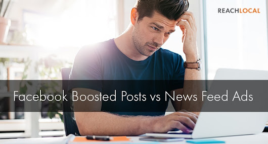 What's the Difference: Facebook Boosted Posts vs. News Feed Ads
