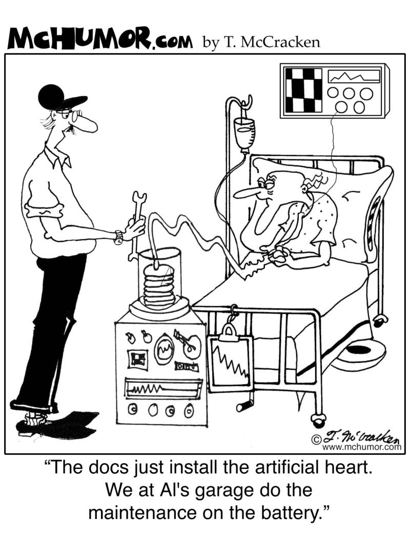 Medical Cartoon 7481. ''The docs just install the artificial heart. We at Al's garage do the maintenance on the battery.'' © T. McCracken. McHumor.com