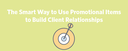 The Smart Way to Use Promotional Items to Build Client Relationships