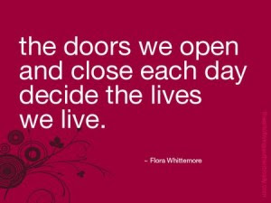The Doors We Open And Close Each Day Decide The Lives We Live