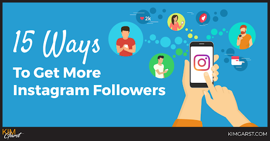 15 Ways To Get More Instagram Followers in 2018 - Kim Garst | Marketing Strategies that WORK