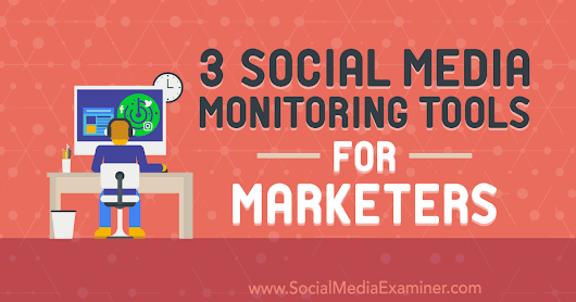 3 Social Media Monitoring Tools for Marketers : Social Media Examiner