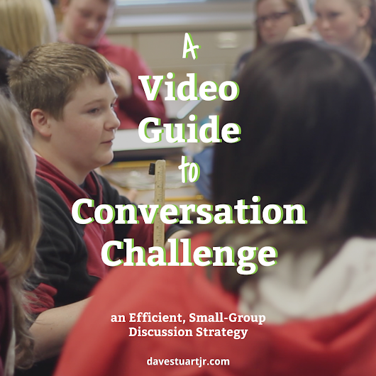 A Video Guide to Conversation Challenge, an Efficient, Small-Group Discussion Strategy - Dave Stuart Jr.