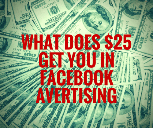 What Can $25 Worth of Facebook Advertising Do For You?