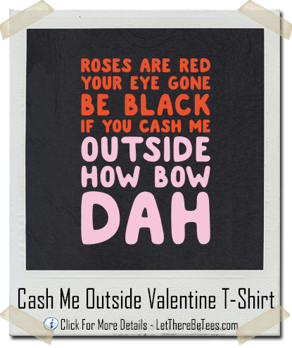 Cash Me Outside How Bow Dah Dr. Phil Valentine T-Shirt - Let There Be Tees