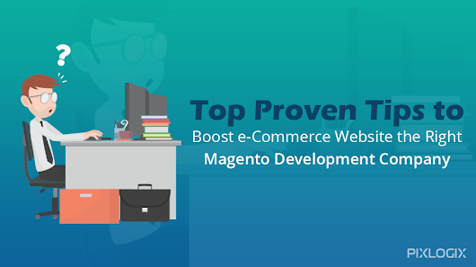 Top Proven Tips To Boost e-Commerce Website with the Right Magento Development Company