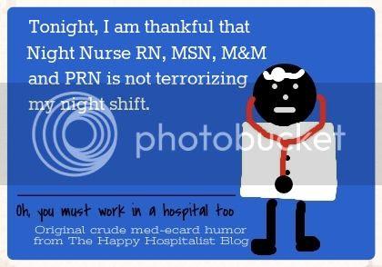Tonight I am thankful that Night Nurse RN, MSN, M&M and PRN is not terrorizing my night shift doctor ecard humor photo.