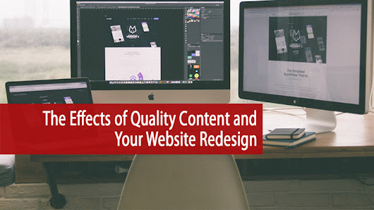 The Effects of Quality Content and Your Website Redesign