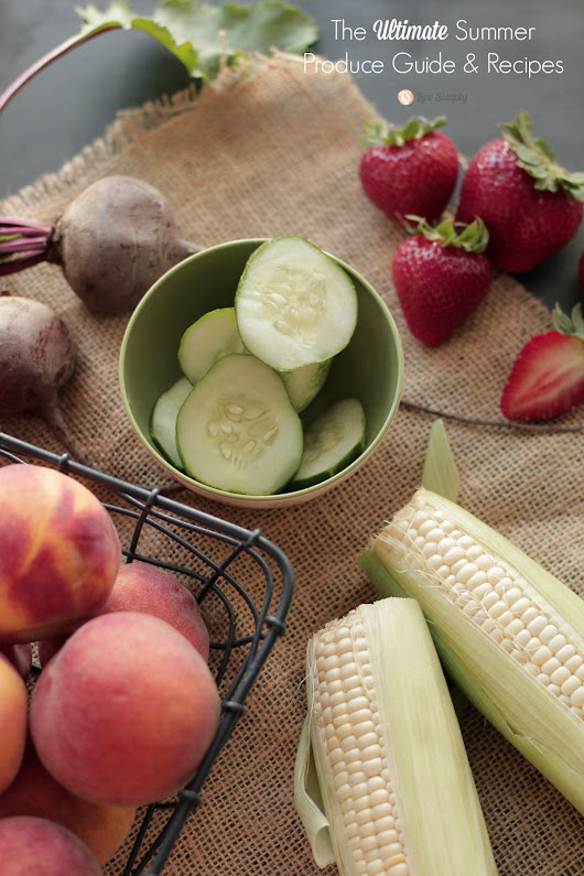 The Ultimate Summer Produce Guide & Recipes - Live Simply